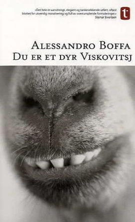 Du er et dyr, Viskovitsj